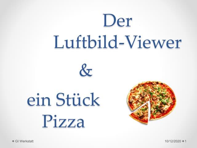 Der Luftbild-Viewer und ein Stück Pizza
