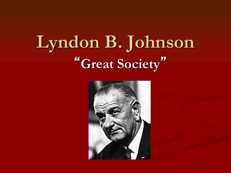"the effectiveness of health care during lyndon b johnsons the great society programs During 1964-1965, lyndon johnson presented the united states with a set of programs, known as ""the great society"" johnson's intention was for these domestic programs to erase all types of injustices that are connected to race, as well eliminating poverty."