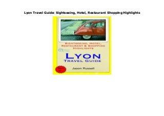 Lyon Travel Guide: Sightseeing, Hotel, Restaurant Shopping Highlights