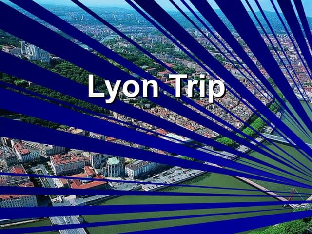 Lyon  Trip
