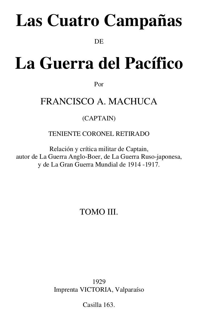 Francisco Machuca: Las cuatro campañas de la Guerra del Pacífico. Tom…