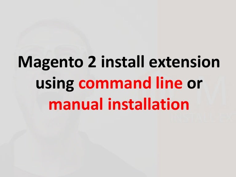 Magento 2 install extension using command line or manual installation.