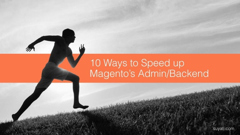 10 ways to speed up your Magento CMS (Admin & Backend)