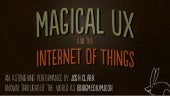 Magical UX and the Internet of Things (dConstruct)