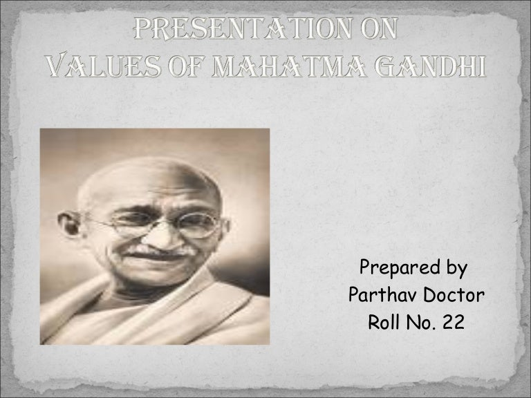 essay on moral values of mahatma gandhi Here is your essay on mahatma gandhi mohandas karamchand gandhi was a great freedom fighter he was born in the town of porbander in gujarat on 2 october gandhi had ideas on every subject, from hygiene and nutrition to education and labor, and he relentlessly pursued his ideas in newspaper.