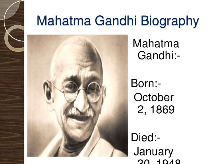 a biography of gandhi Gandhi's parents were karmachand gandhi, the dewan (governor) of the western indian region of porbandar, and his fourth wife putlibai mohandas was born in 1869, the youngest of putlibai's children gandhi's father was a competent administrator, adept at mediating between british officials and local subjects.