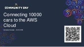 ACDKOCHI19 - Technical Presentation - Connecting 10000 cars to the AWS Cloud