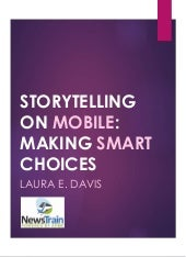 Storytelling on mobile: making smart choices - Laura E. Davis - Seattle NewsTrain - 11.11.17