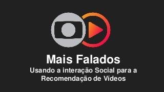TDC2018SP - Trilha BigData - Mais Falados - Usando a Interacao Social para a Recomendacao de Videos