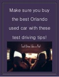 Make sure you buy the best Orlando used car with these test driving tips!