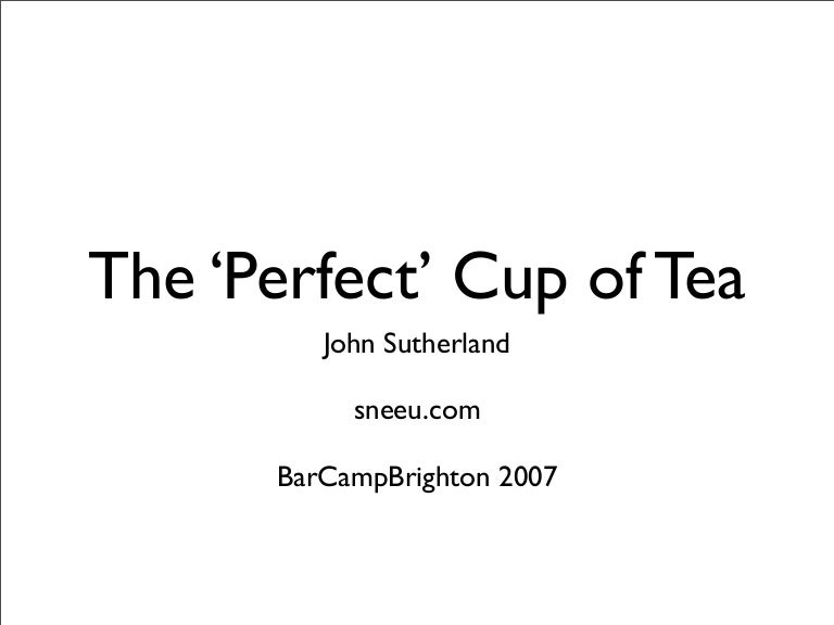 "Making The ""Perfect"" Cup of Tea » SlideShare"