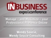 Manage and Maximize Your Professional Presence Online InBusiness Madison Business Expo