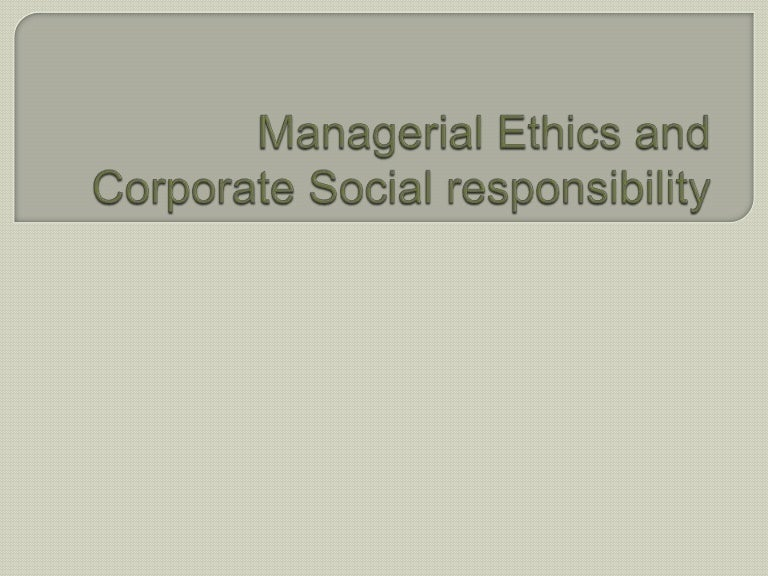 social responsibility and managerial ethics Social responsibility is an ethical framework and suggests that an entity, be it an organization or individual, has an obligation to act for the benefit of society at large [citation needed.