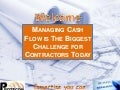 Managing cash flow is the biggest challenge for a Contractor
