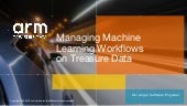 Managing Machine Learning workflows on Treasure Data