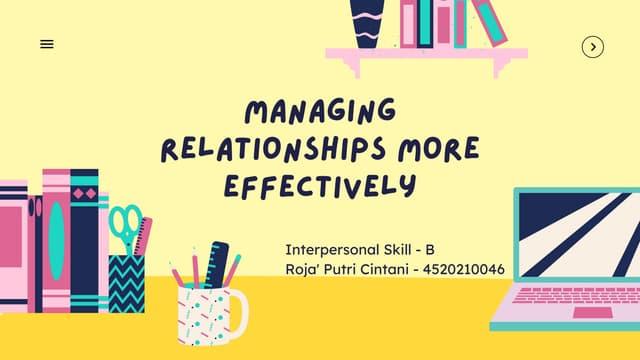 Managing Relationships More Effectively - Roja' Putri Cintani - 4520210046
