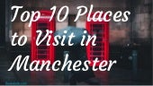 Top 10 Places to Visit in Manchester