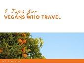 5 Tips for Vegans Who Travel by Manisha Dorawala