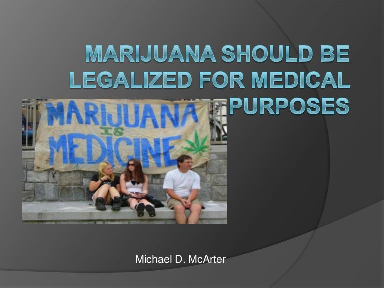 marijuana should be legalized for medical purposes