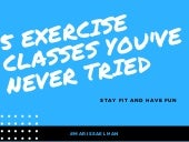 5 Exercise Classes You've Never Tried