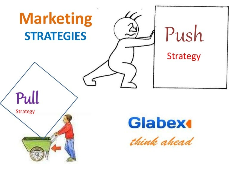 push pull strategy Organizations must understand the difference between push and pull strategies to ensure there is a balance in tactics to effectively reach their audiences.