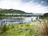 United Utilities Integrated Drainage Area Strategies (IDAS) – Addressing water issues as part of a catchment based approach