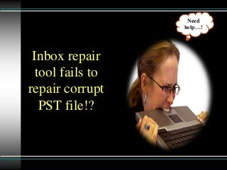 How to Repair Outlook PST File When Inbox Repair Tool is Not Respoanding