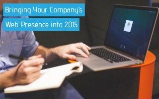 Marqana Digital Presents: Bringing Your Company's Web Presence Into 2015