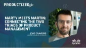 Marty meets Martin: Connecting the two triads of product management