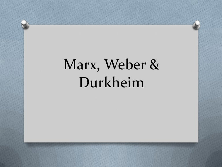 marx weber and durkheim provide Feminism and classical sociology a introduction each of the three classical sociological approaches that we have studied - marx, weber, and durkheim - provide analyses and models which capture many elements of the social world.