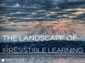MASL 2014 Keynote: The Landscape of Irresistible Learning