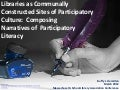 Libraries as Communally Constructed Sites of Participatory Culture:  Composing Narratives of  Participatory  Learning and Literacy