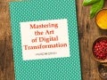 Mastering the Art of Digital Transformation