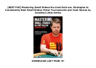[BEST PdF] Mastering Small Stakes No-Limit Hold em: Strategies to Consistently Beat Small Stakes Poker Tournaments and Cash Games by Jonathan Little Online