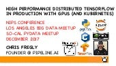 High Performance Distributed TensorFlow in Production with GPUs - NIPS 2017 - LA Big Data Meetup - SoCal PyData Meetup - Dec 2017