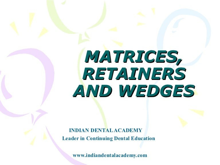 Matrices, retainers and wedges /certified fixed orthodontic