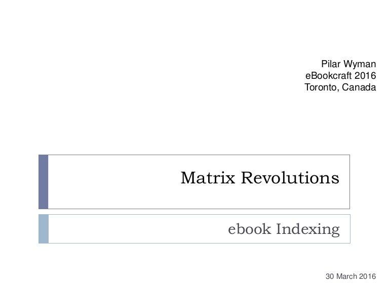 Matrix Revolutions: Ebook Indexing - ebookcraft 2016 - Pilar