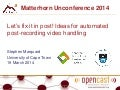 Matterhorn 2014 Unconference: Ideas for automated post-recording video handling