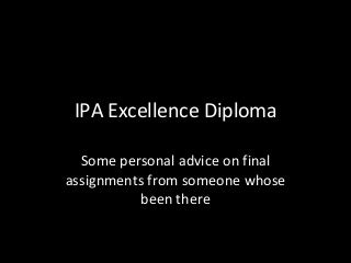 Matts Ipa Excellence Diploma Final Assignment Advice 100310