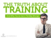 Learn the TRUTH about training and why you've got it terribly wrong