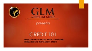 Credit 101 - What anyone in the real estate / investment arena needs to know about credit!