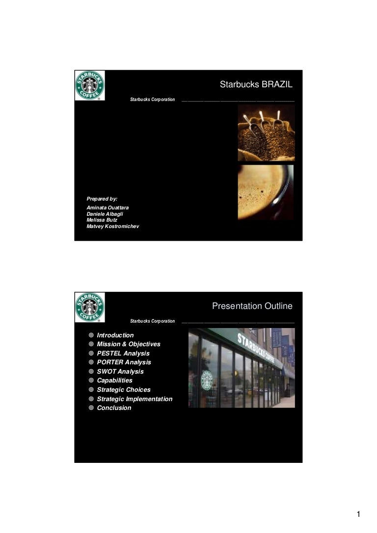 Weaknesses Most obvious weaknesses for Starbucks market in Brazil would be  that they do not exist SlideShare