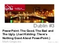 PowerPoint: The Good, The Bad and The Ugly. (Just Kidding: There's Nothing Good About PowerPoint.)