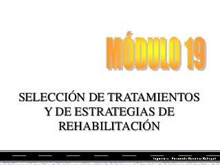MÓDULO 19: SELECCIÓN DE TRATAMIENTOS Y ESTRATEGIAS DE REHABILITACIÓN - FERNANDO SÁNCHEZ SABOGAL