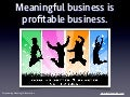 Meaningful business is profitable business