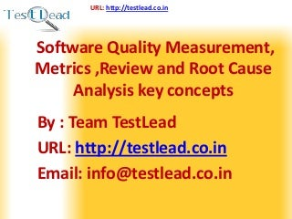 Software Quality Measurement, Metrics ,Review and Root Cause Analysis key concepts