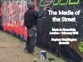 The Media of the Street. Made in Shoreditch, London, UK