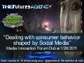 Dealing with consumer behavior shaped by Social Media (Media Innovation Forum 2011, Dubai)