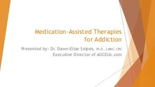 Medication assisted therapies 2017