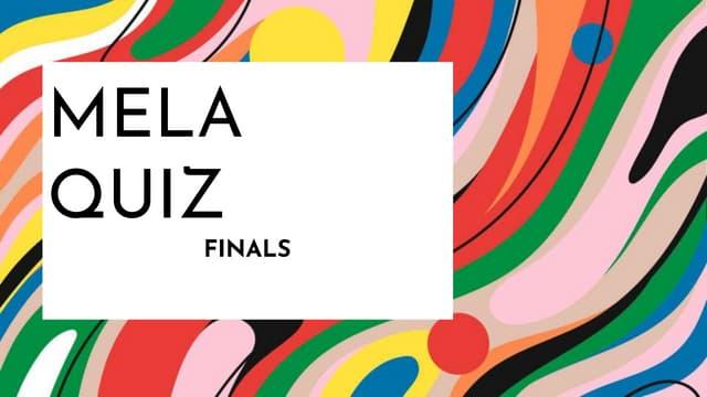 MELA (Music, Entertainment, Literature and Arts) Quiz Finals
